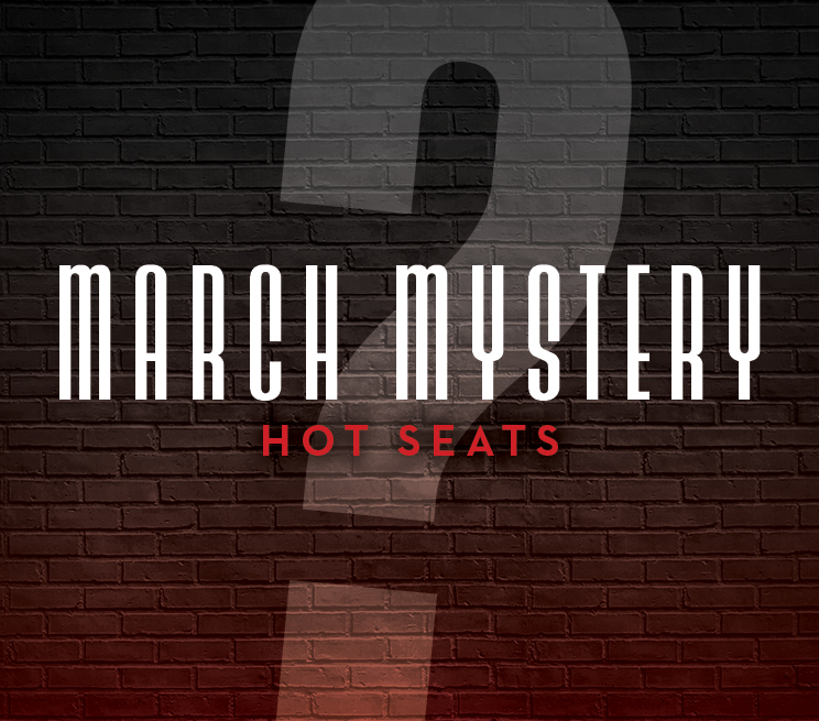 March Mystery Hot Seats