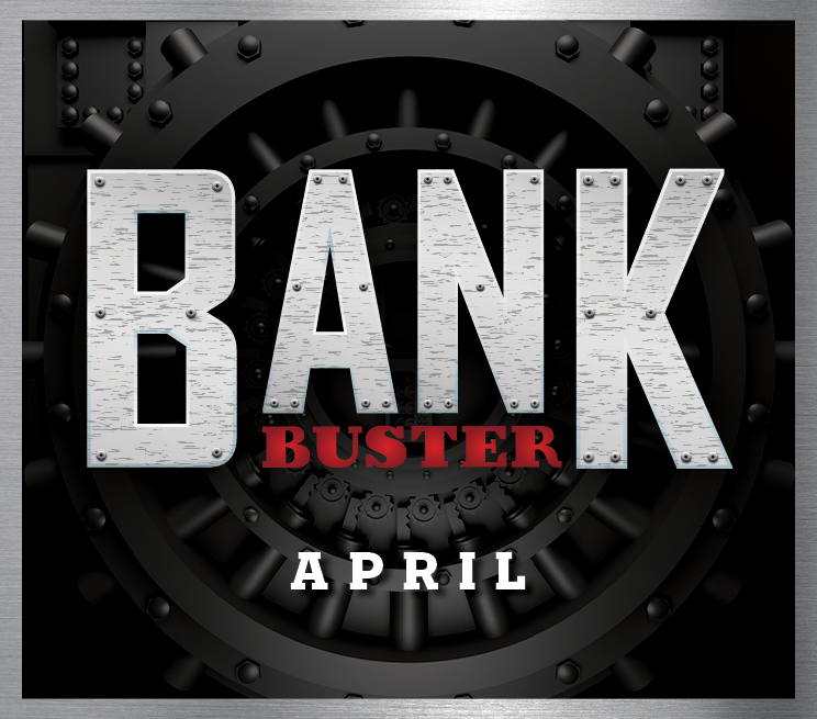 Bank Buster - April