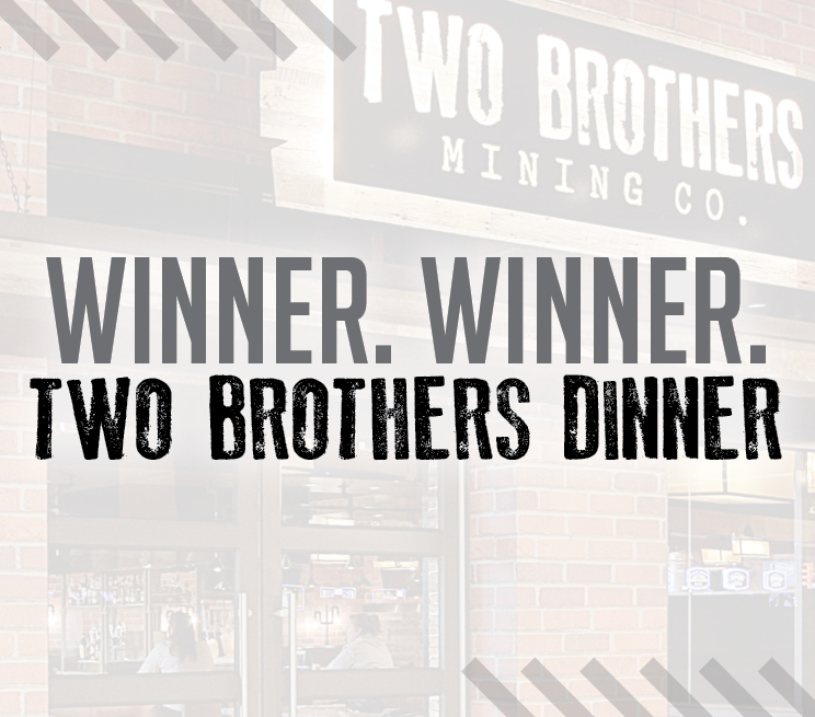Winner. Winner. Two Brothers Dinner.