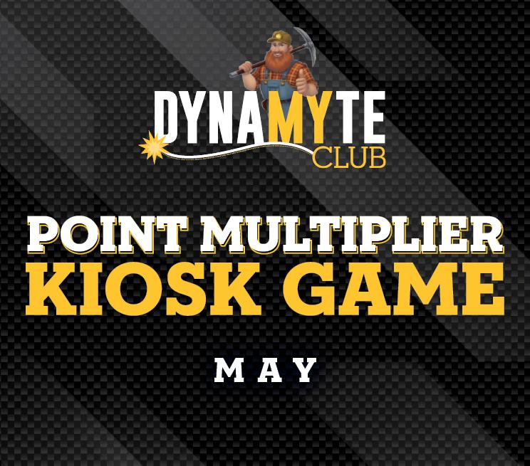 DynaMYte Point Multiplier Kiosk Game May