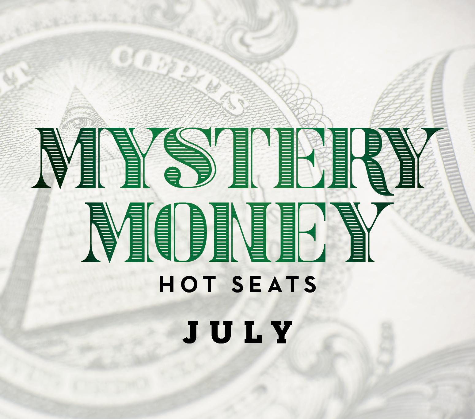 Mystery Money Hot Seats July