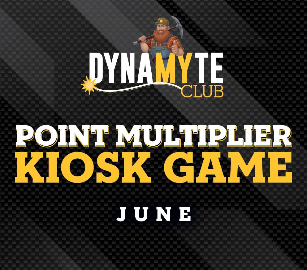 DynaMYte Point Multiplier Kiosk Game June