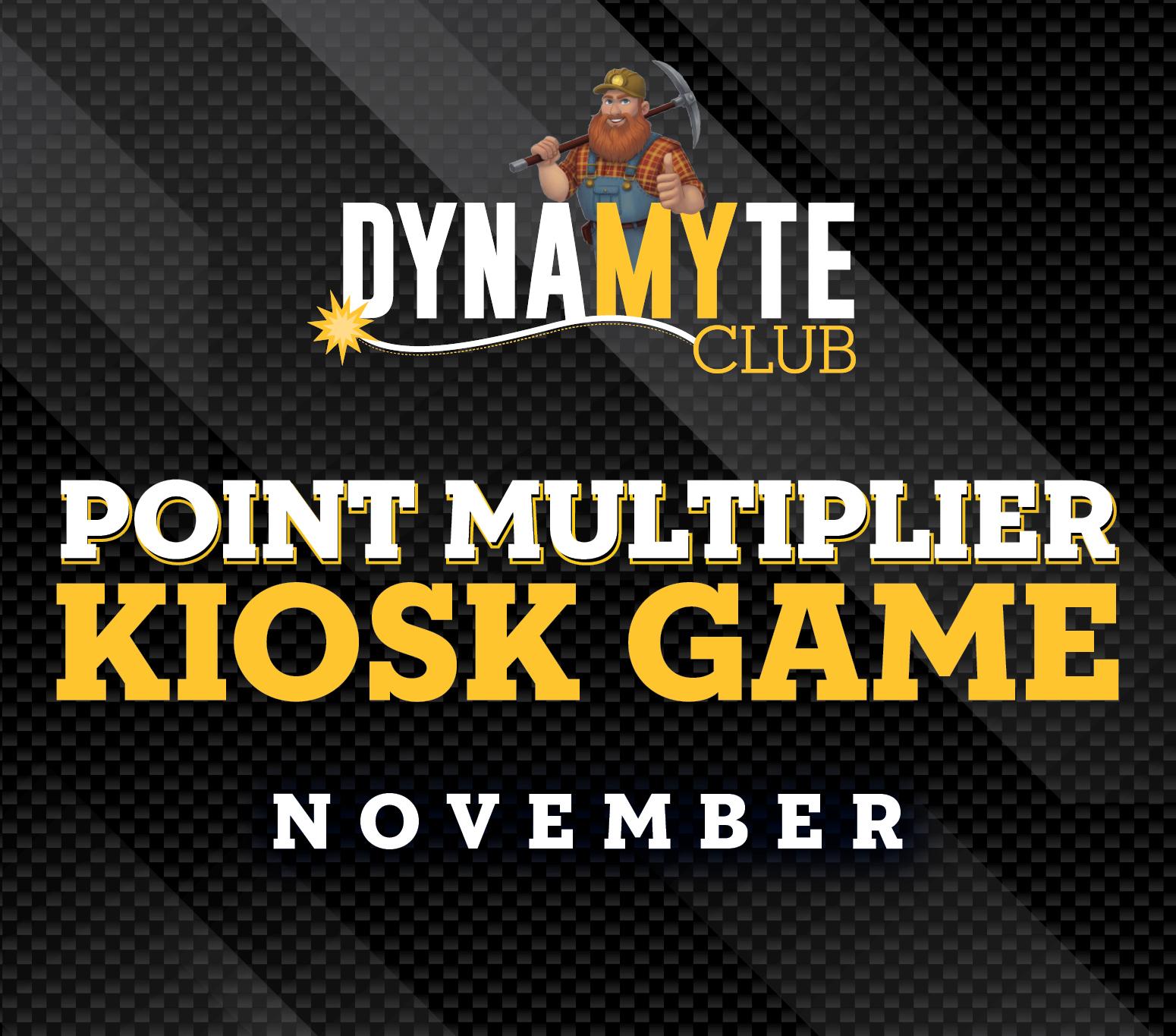 DynaMYte Club Point Multiplier Kiosk Game - November